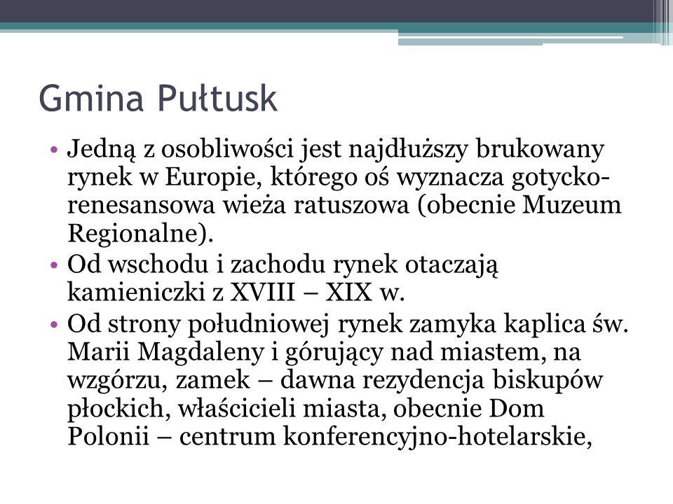 Gmina Pułtusk Jedną z osobliwości jest najdłuższy brukowany rynek w Europie, którego oś wyznacza gotycko- renesansowa wieża ratuszowa (obecnie Muzeum