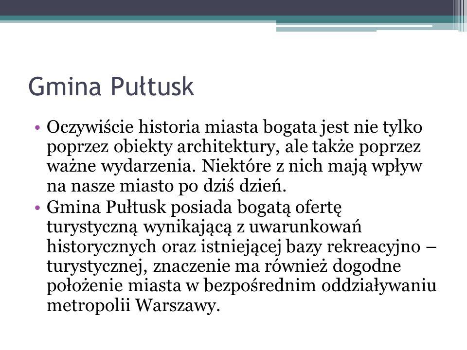 Gmina Pułtusk Oczywiście historia miasta bogata jest nie tylko poprzez obiekty architektury, ale także poprzez ważne wydarzenia. Niektóre z nich mają