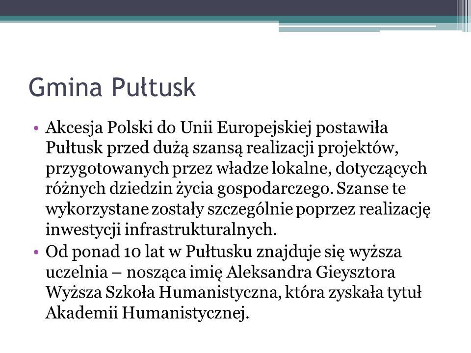 Gmina Pułtusk Akcesja Polski do Unii Europejskiej postawiła Pułtusk przed dużą szansą realizacji projektów, przygotowanych przez władze lokalne, dotyc