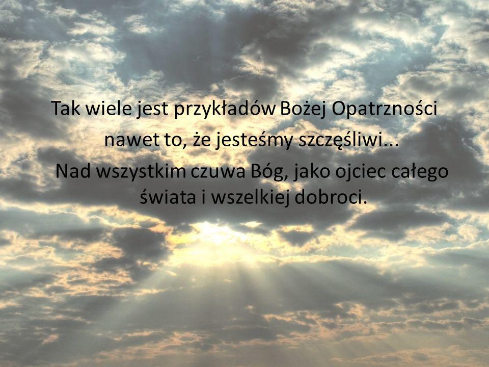 Tak wiele jest przykładów Bożej Opatrzności nawet to, że jesteśmy szczęśliwi...