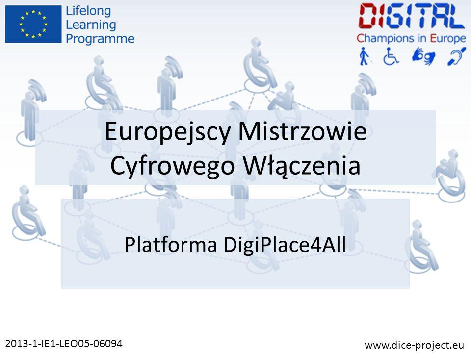 Europejscy Mistrzowie Cyfrowego Włączenia Platforma DigiPlace4All 2013-1-IE1-LEO05-06094 www.dice-project.eu
