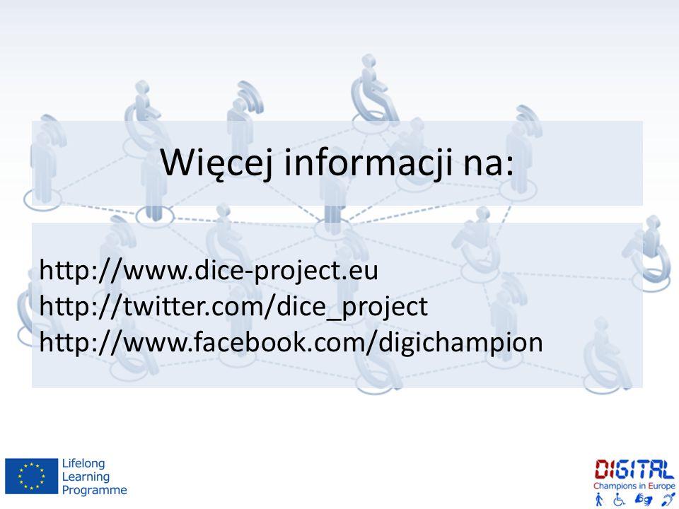 Więcej informacji na: http://www.dice-project.eu http://twitter.com/dice_project http://www.facebook.com/digichampion