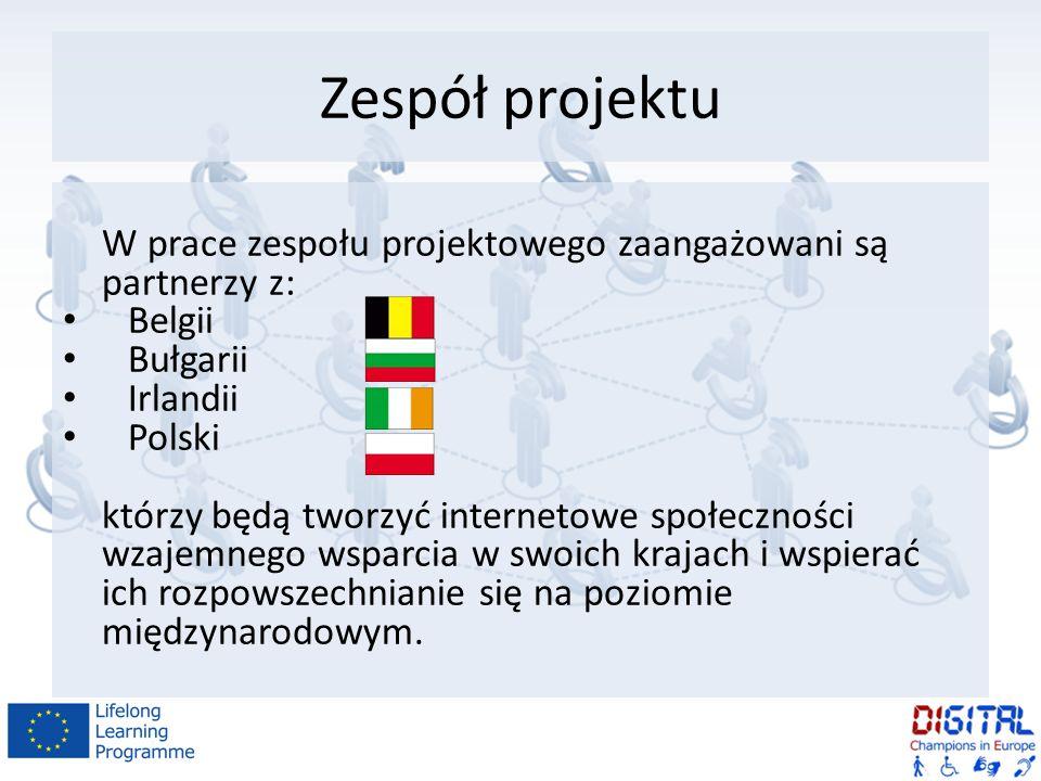 Zespół projektu W prace zespołu projektowego zaangażowani są partnerzy z: Belgii Bułgarii Irlandii Polski którzy będą tworzyć internetowe społeczności wzajemnego wsparcia w swoich krajach i wspierać ich rozpowszechnianie się na poziomie międzynarodowym.