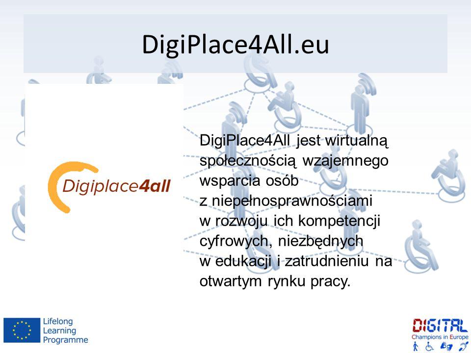 DigiPlace4All.eu DigiPlace4All jest wirtualną społecznością wzajemnego wsparcia osób z niepełnosprawnościami w rozwoju ich kompetencji cyfrowych, niezbędnych w edukacji i zatrudnieniu na otwartym rynku pracy.
