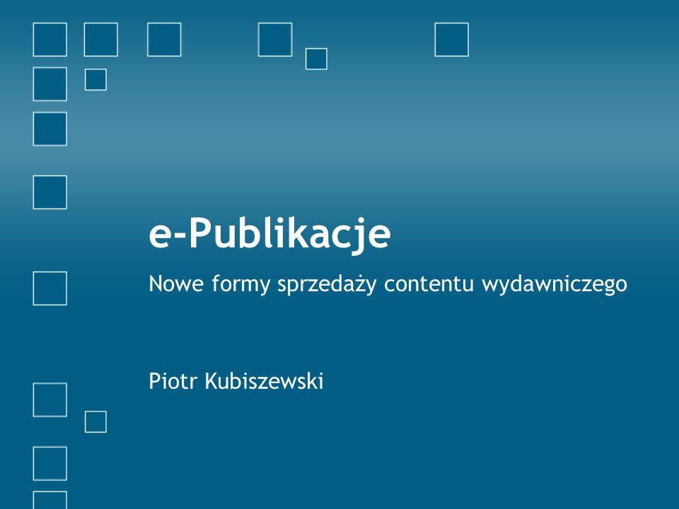 e-Publikacje Nowe formy sprzedaży contentu wydawniczego Piotr Kubiszewski