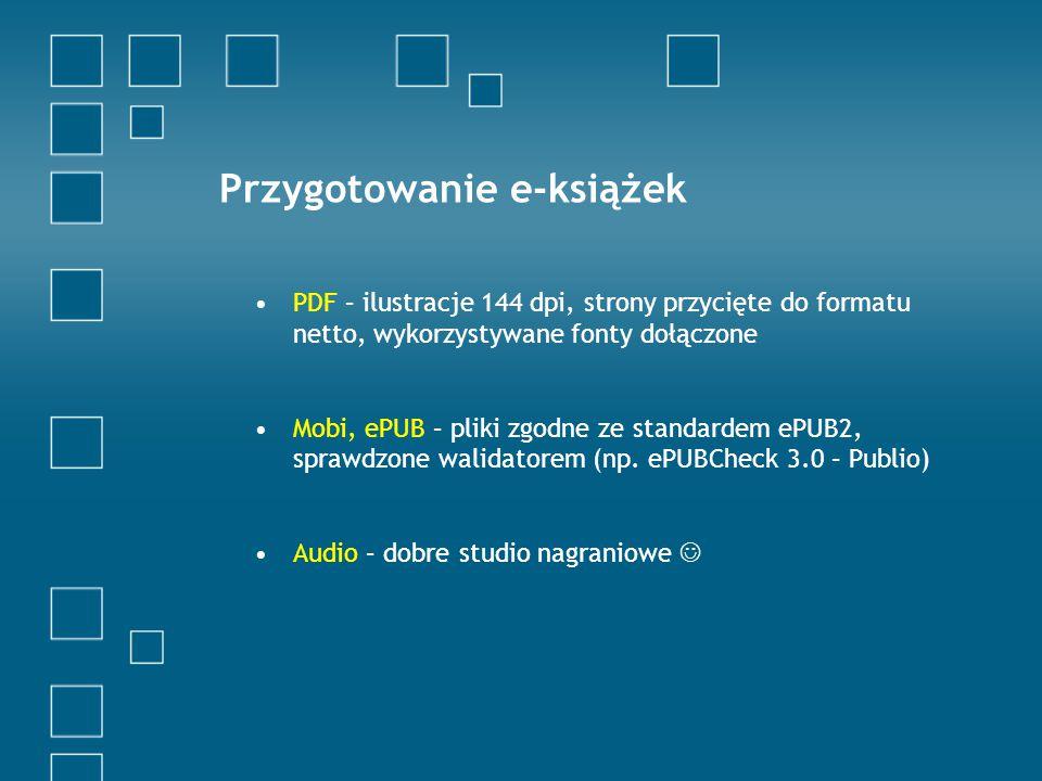 Przygotowanie e-książek PDF – ilustracje 144 dpi, strony przycięte do formatu netto, wykorzystywane fonty dołączone Mobi, ePUB – pliki zgodne ze standardem ePUB2, sprawdzone walidatorem (np.