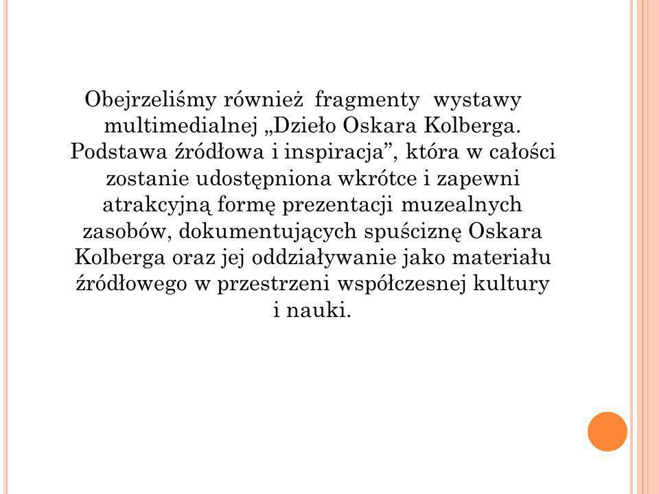 """Obejrzeliśmy również fragmenty wystawy multimedialnej """"Dzieło Oskara Kolberga."""