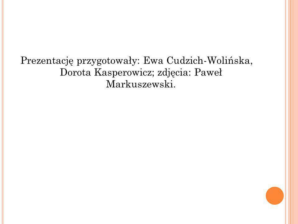 Prezentację przygotowały: Ewa Cudzich-Wolińska, Dorota Kasperowicz; zdjęcia: Paweł Markuszewski.