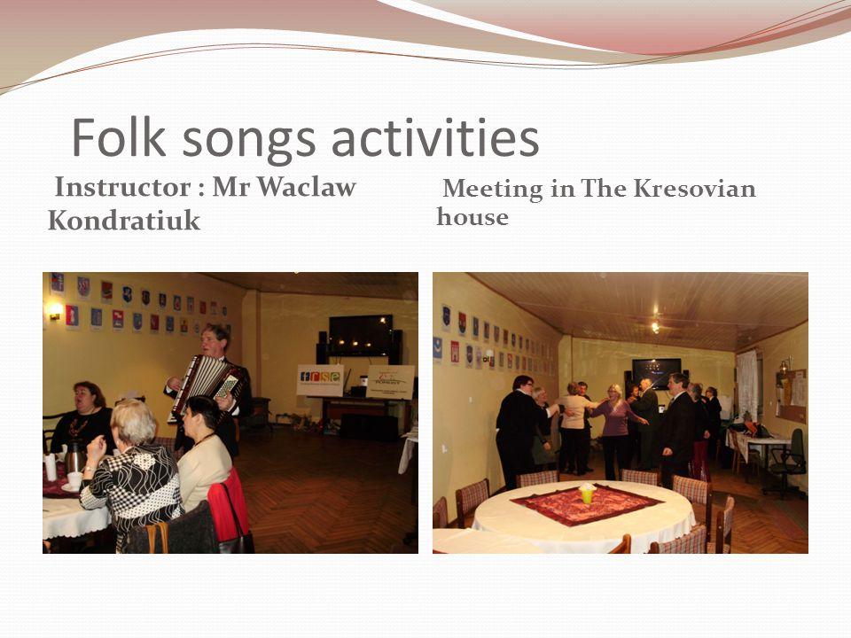 Folk songs activities Instructor : Mr Waclaw Kondratiuk Meeting in The Kresovian house