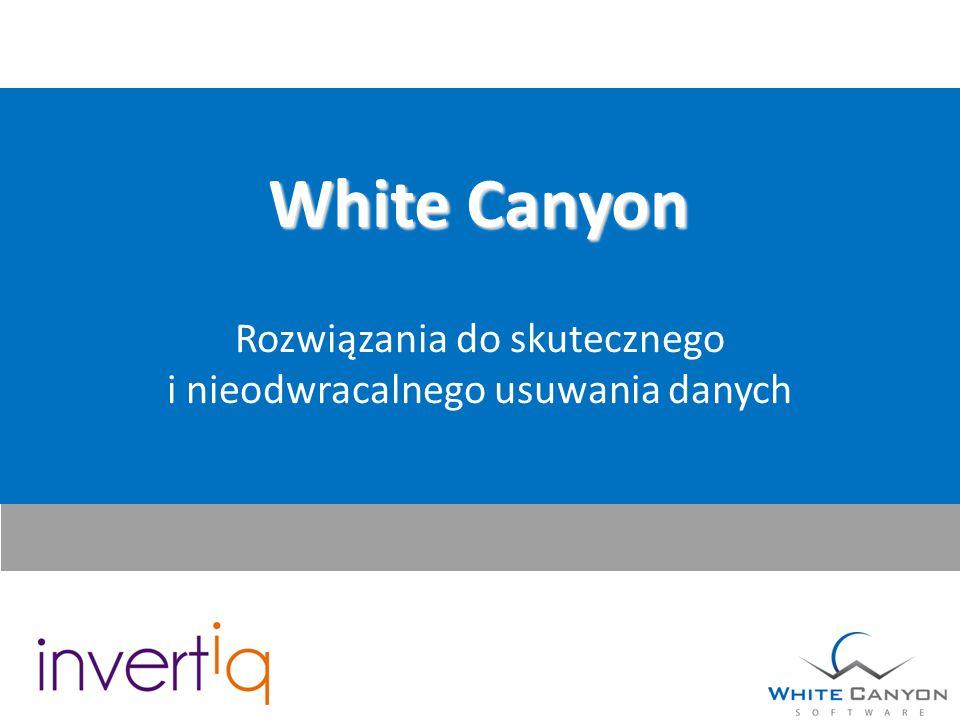 White Canyon Rozwiązania do skutecznego i nieodwracalnego usuwania danych