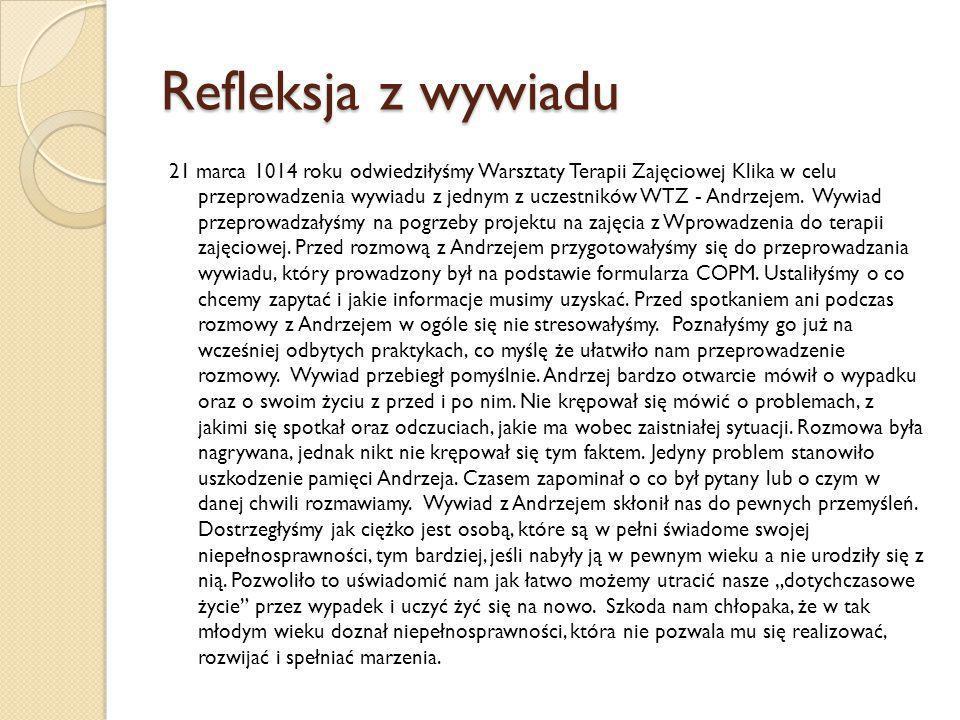 Refleksja z wywiadu 21 marca 1014 roku odwiedziłyśmy Warsztaty Terapii Zajęciowej Klika w celu przeprowadzenia wywiadu z jednym z uczestników WTZ - Andrzejem.