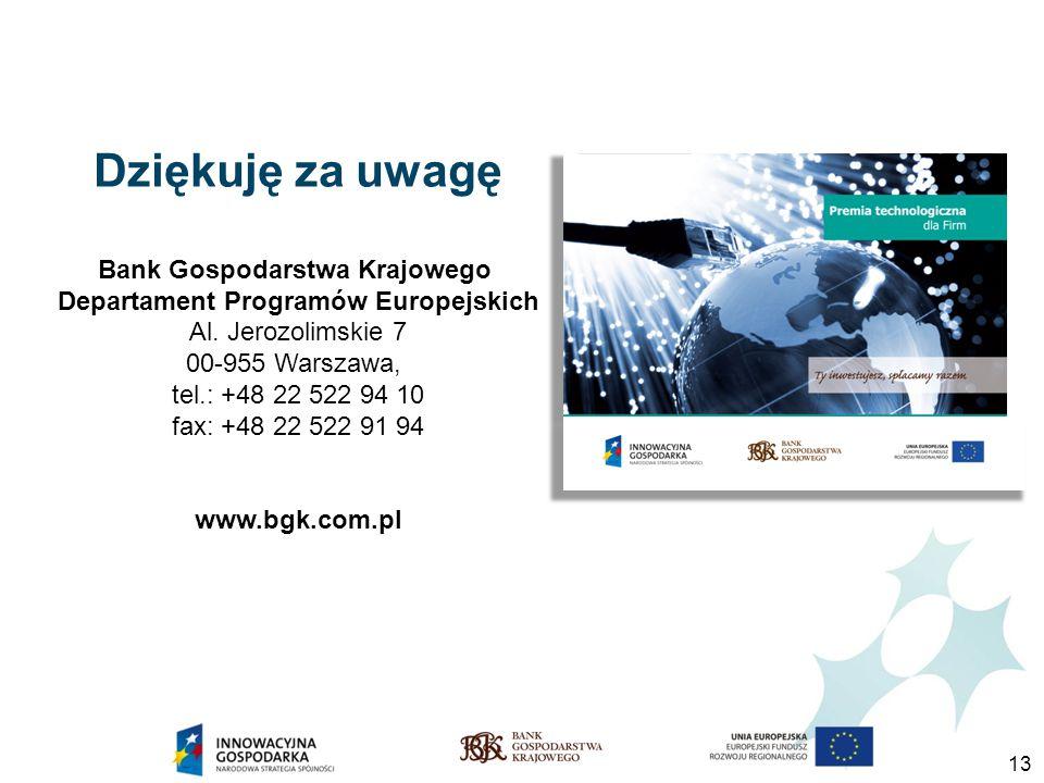 13 Dziękuję za uwagę Bank Gospodarstwa Krajowego Departament Programów Europejskich Al.