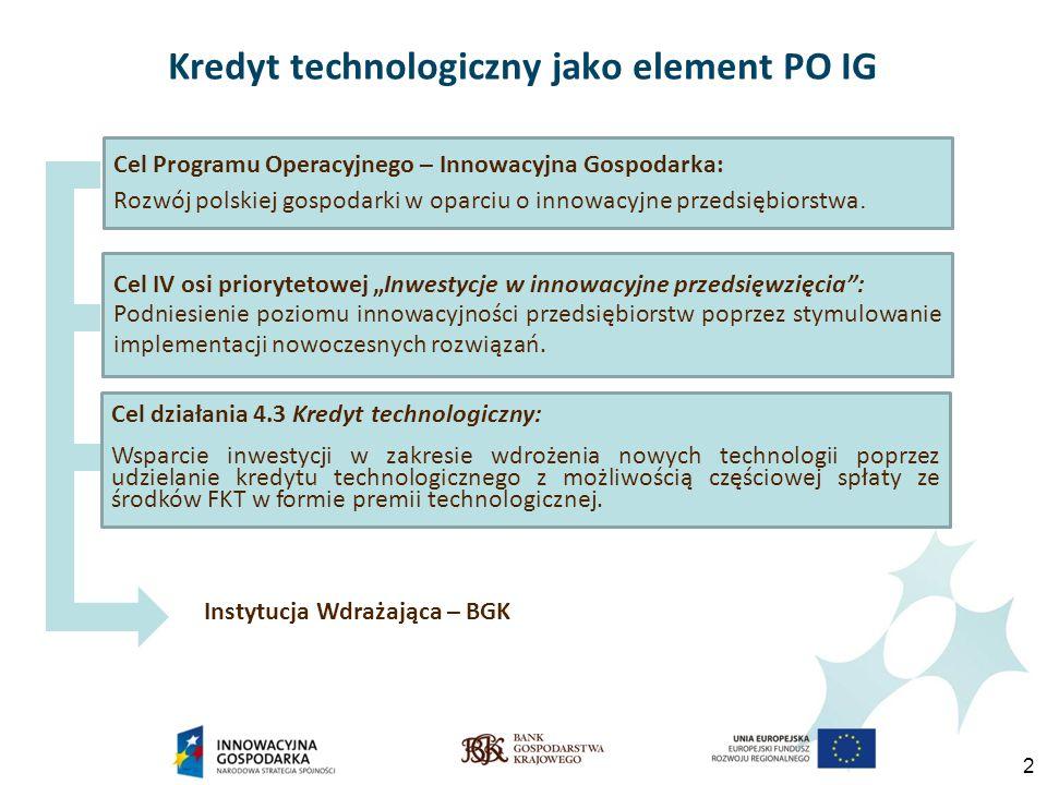 2 Kredyt technologiczny jako element PO IG Cel Programu Operacyjnego – Innowacyjna Gospodarka: Rozwój polskiej gospodarki w oparciu o innowacyjne przedsiębiorstwa.