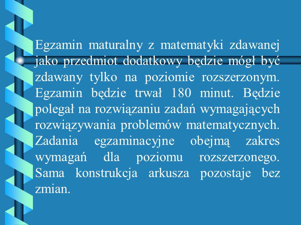 Struktura egzaminu Egzamin maturalny z matematyki zdawanej jako jeden z 3 przedmiotów obowiązkowych będzie zdawany na poziomie podstawowym. Egzamin bę