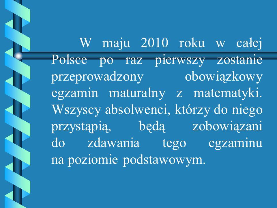 W maju 2010 roku w całej Polsce po raz pierwszy zostanie przeprowadzony obowiązkowy egzamin maturalny z matematyki.