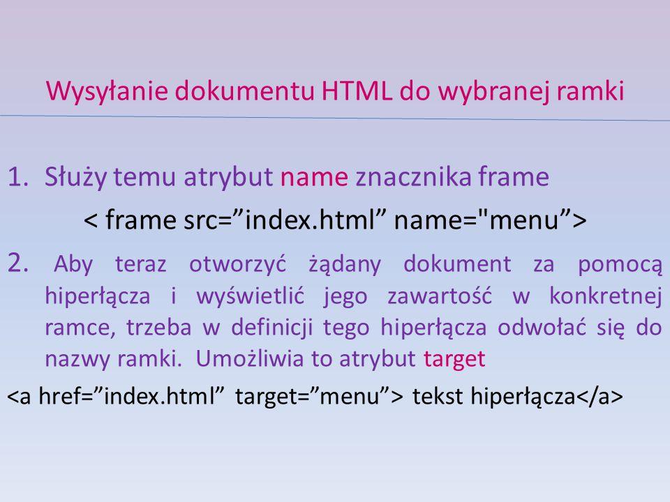 Wysyłanie dokumentu HTML do wybranej ramki 1.Służy temu atrybut name znacznika frame 2.