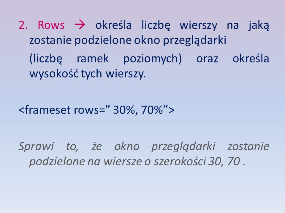 2. Rows  określa liczbę wierszy na jaką zostanie podzielone okno przeglądarki (liczbę ramek poziomych) oraz określa wysokość tych wierszy. Sprawi to,