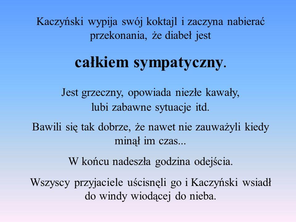 Kaczyński wypija swój koktajl i zaczyna nabierać przekonania, że diabeł jest całkiem sympatyczny.