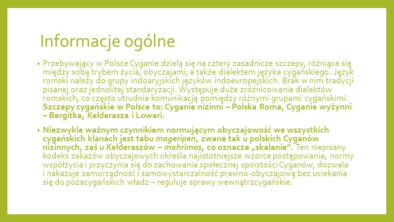 Informacje ogólne Przebywający w Polsce Cyganie dzielą się na cztery zasadnicze szczepy, różniące się między sobą trybem życia, obyczajami, a także di