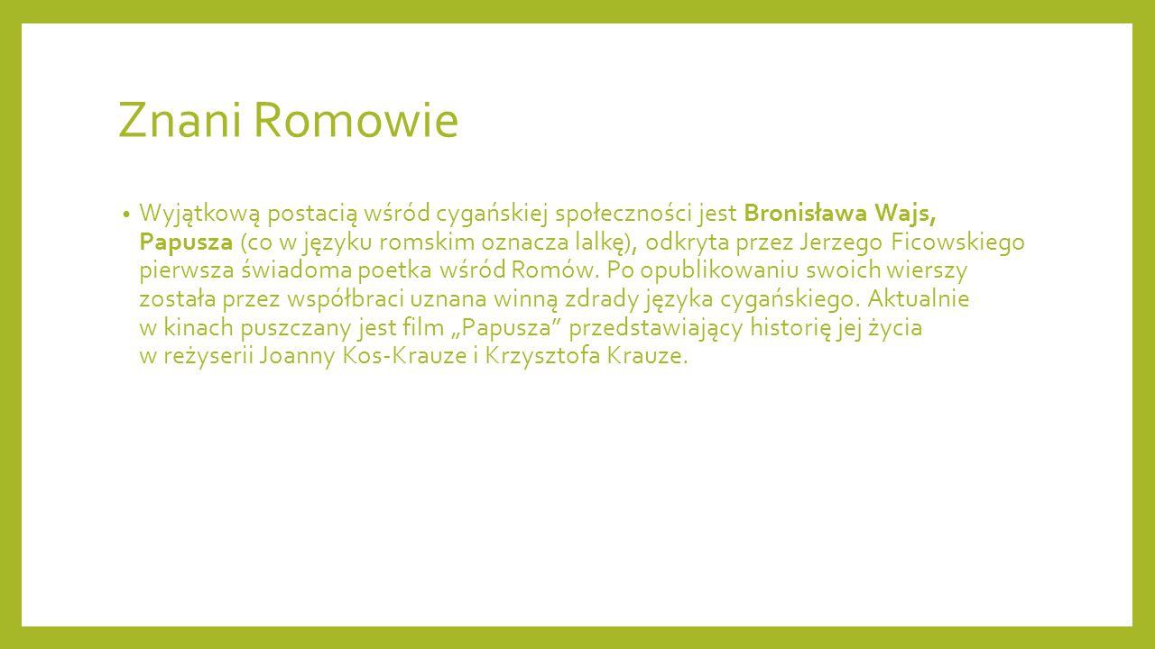Znani Romowie Wyjątkową postacią wśród cygańskiej społeczności jest Bronisława Wajs, Papusza (co w języku romskim oznacza lalkę), odkryta przez Jerzeg