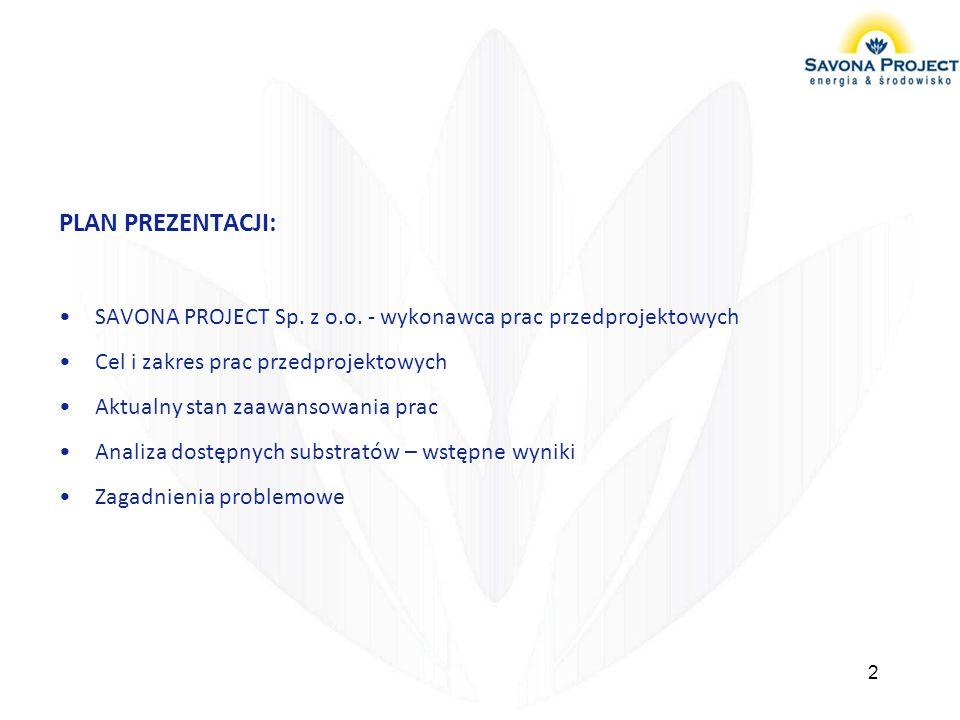 PLAN PREZENTACJI: SAVONA PROJECT Sp. z o.o. - wykonawca prac przedprojektowych Cel i zakres prac przedprojektowych Aktualny stan zaawansowania prac An