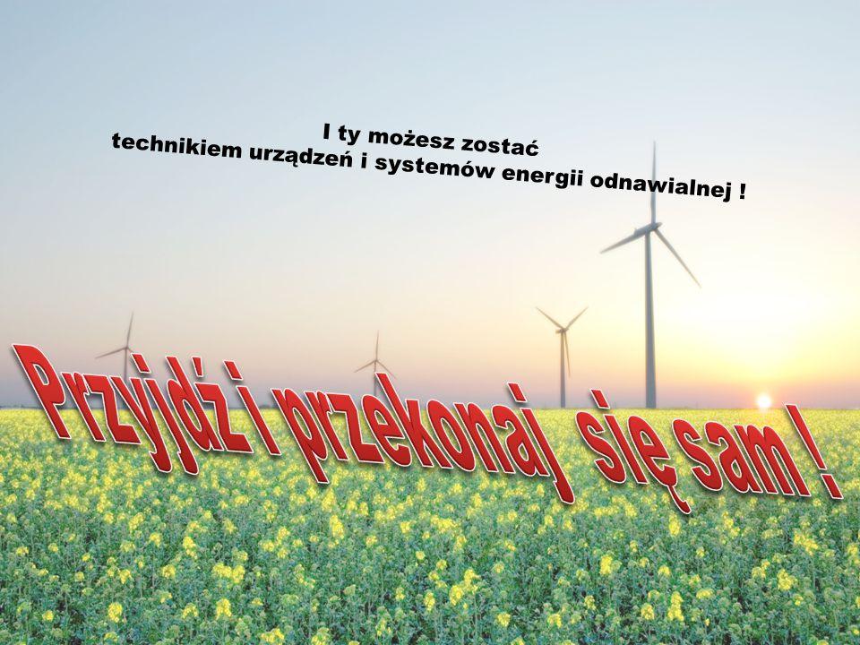 I ty możesz zostać technikiem urządzeń i systemów energii odnawialnej !