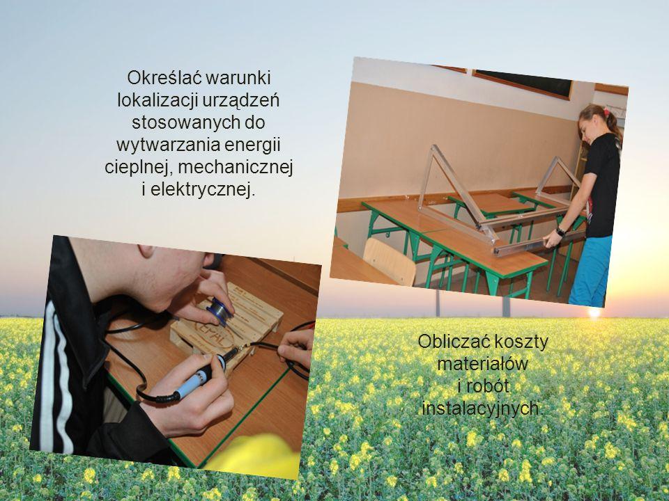Określać warunki lokalizacji urządzeń stosowanych do wytwarzania energii cieplnej, mechanicznej i elektrycznej.