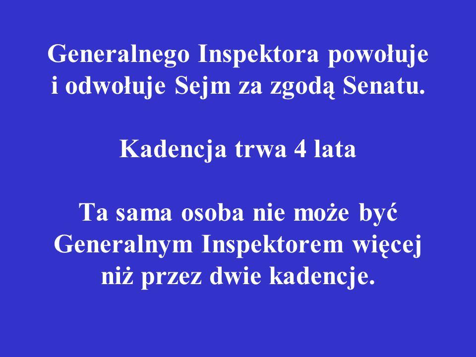 Generalnego Inspektora powołuje i odwołuje Sejm za zgodą Senatu.