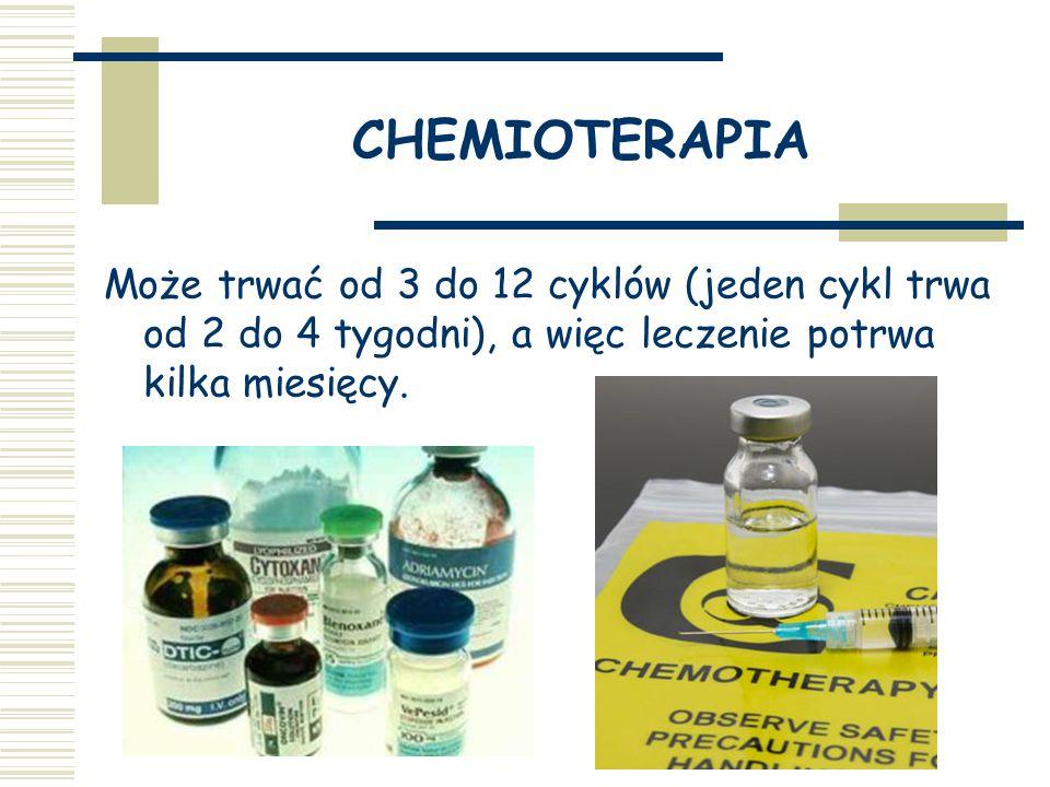 CHEMIOTERAPIA Może trwać od 3 do 12 cyklów (jeden cykl trwa od 2 do 4 tygodni), a więc leczenie potrwa kilka miesięcy.