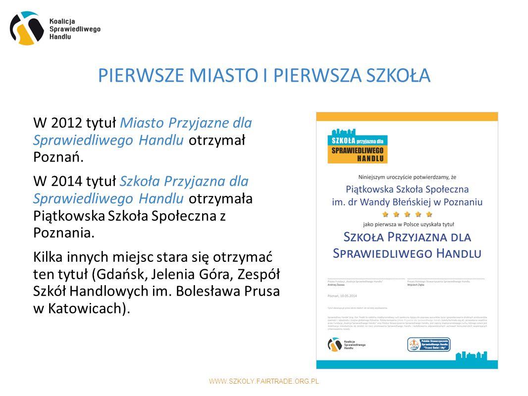 WWW.SZKOLY.FAIRTRADE.ORG.PL W 2012 tytuł Miasto Przyjazne dla Sprawiedliwego Handlu otrzymał Poznań.