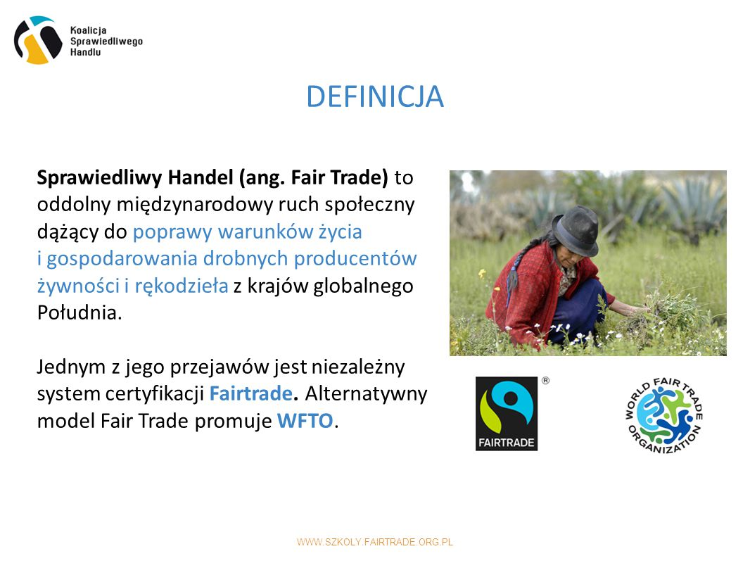 WWW.SZKOLY.FAIRTRADE.ORG.PL DEFINICJA Sprawiedliwy Handel (ang.