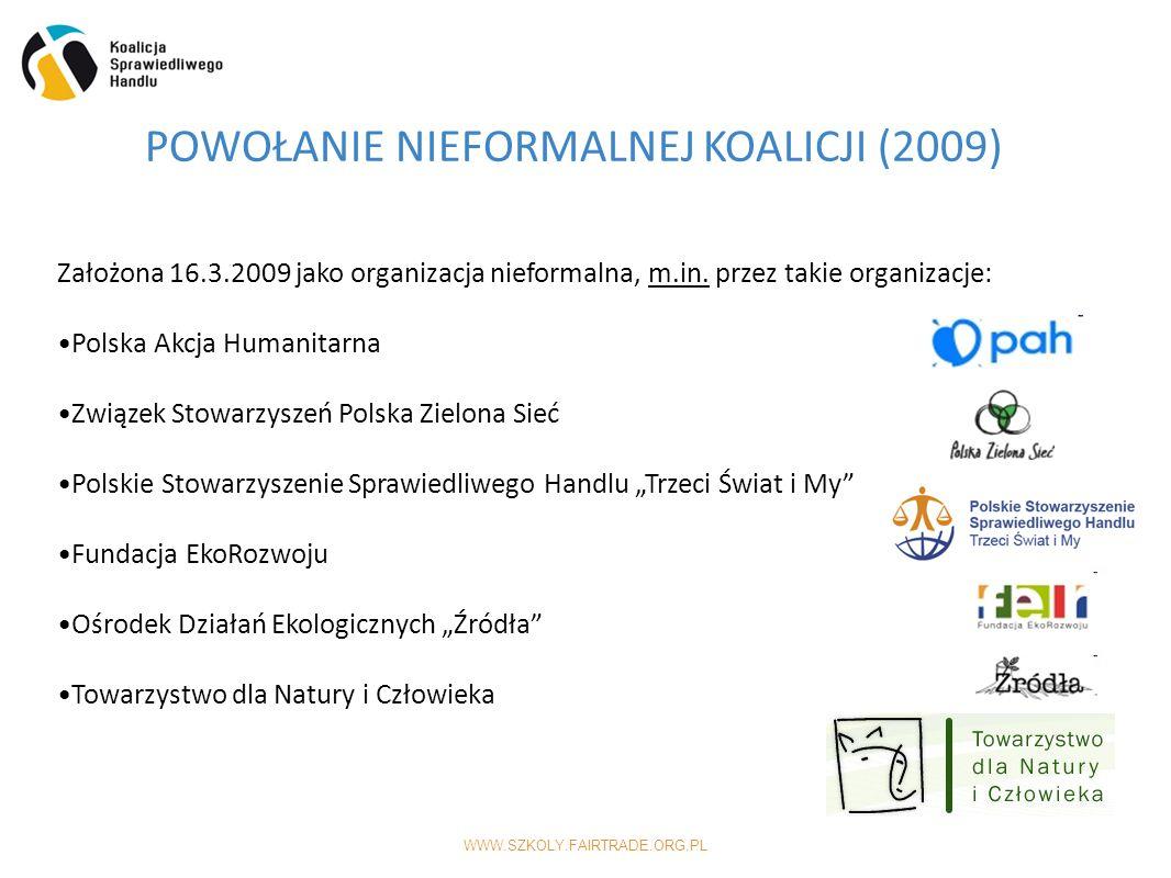 WWW.SZKOLY.FAIRTRADE.ORG.PL POWOŁANIE NIEFORMALNEJ KOALICJI (2009) Założona 16.3.2009 jako organizacja nieformalna, m.in.