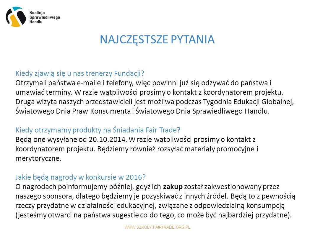 WWW.SZKOLY.FAIRTRADE.ORG.PL NAJCZĘSTSZE PYTANIA Kiedy zjawią się u nas trenerzy Fundacji.