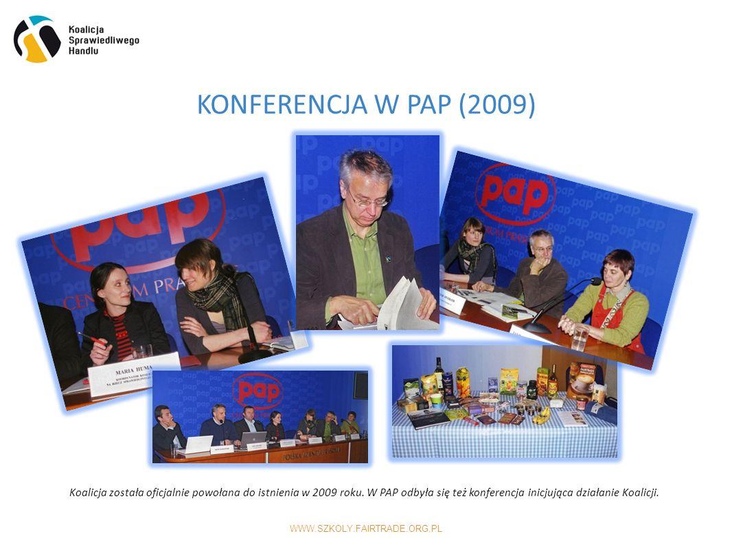 WWW.SZKOLY.FAIRTRADE.ORG.PL KONFERENCJA W PAP (2009) Koalicja została oficjalnie powołana do istnienia w 2009 roku.