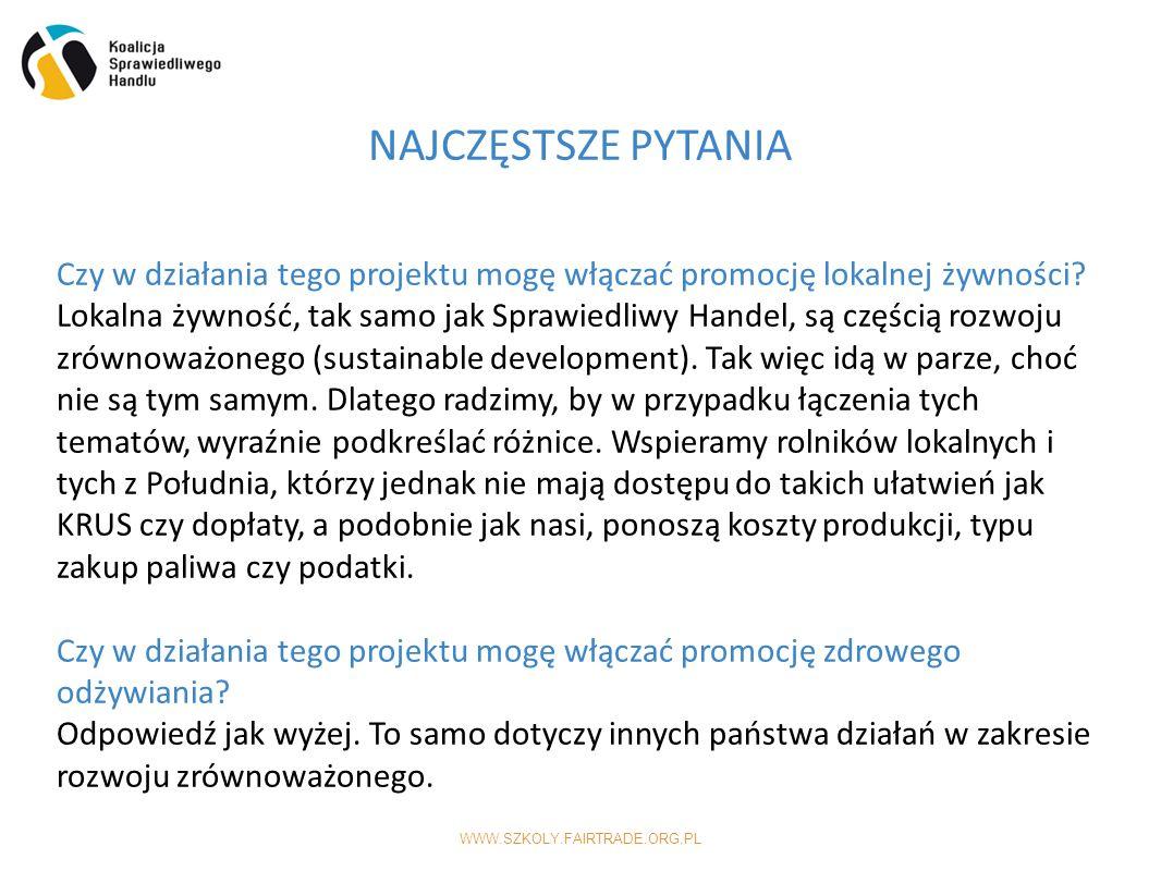 WWW.SZKOLY.FAIRTRADE.ORG.PL NAJCZĘSTSZE PYTANIA Czy w działania tego projektu mogę włączać promocję lokalnej żywności.
