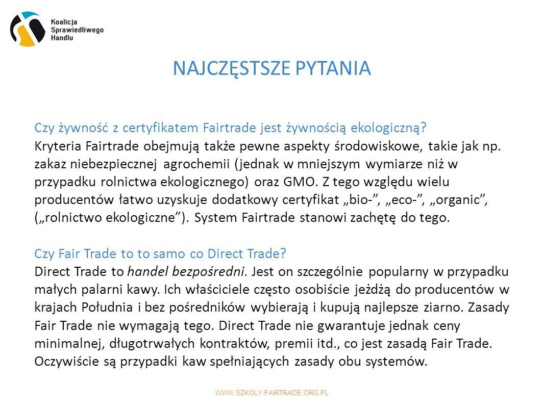 WWW.SZKOLY.FAIRTRADE.ORG.PL NAJCZĘSTSZE PYTANIA Czy żywność z certyfikatem Fairtrade jest żywnością ekologiczną.