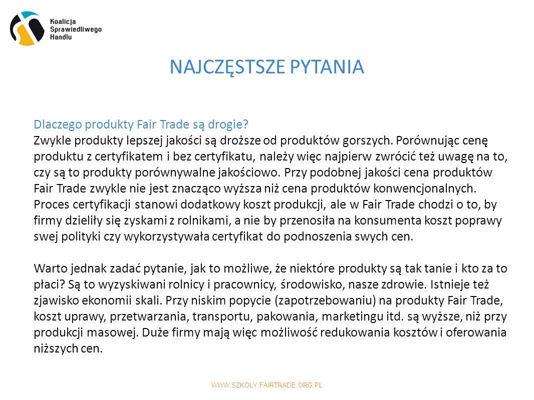 WWW.SZKOLY.FAIRTRADE.ORG.PL NAJCZĘSTSZE PYTANIA Dlaczego produkty Fair Trade są drogie.