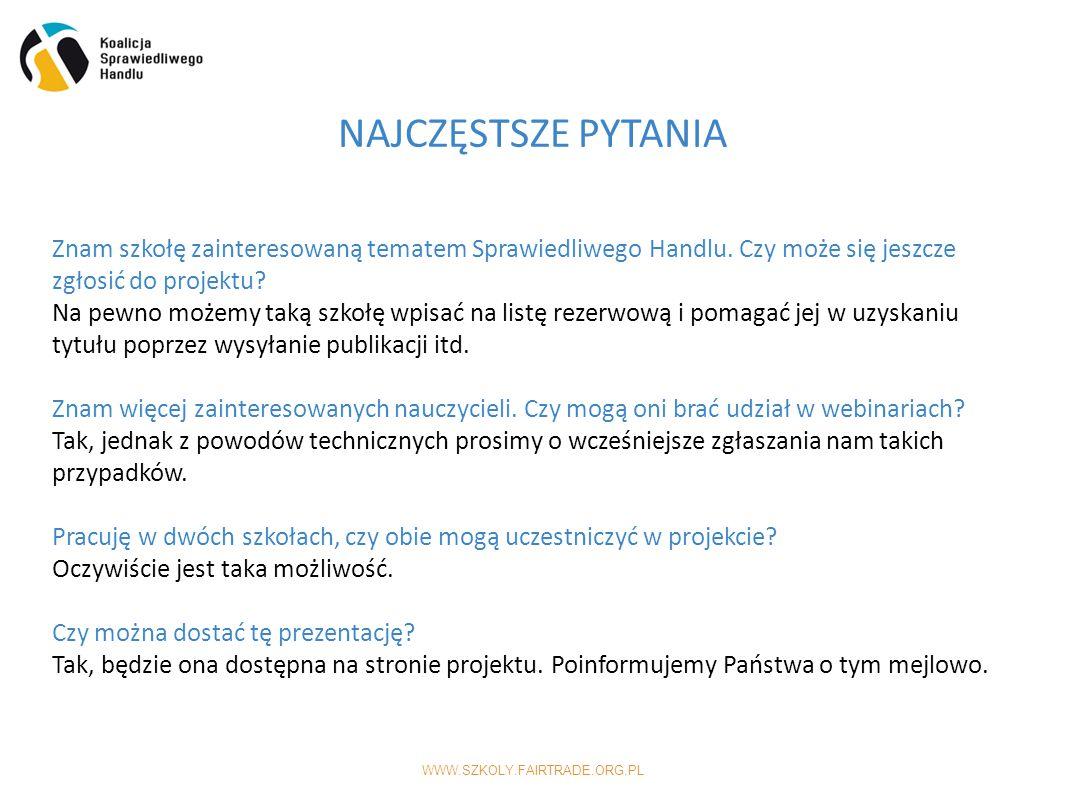 WWW.SZKOLY.FAIRTRADE.ORG.PL NAJCZĘSTSZE PYTANIA Znam szkołę zainteresowaną tematem Sprawiedliwego Handlu.