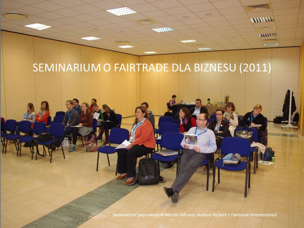 WWW.SZKOLY.FAIRTRADE.ORG.PL SEMINARIUM O FAIRTRADE DLA BIZNESU (2011) Seminarium poprowadzili Martin Hill oraz Andrea Richert z Fairtrade International