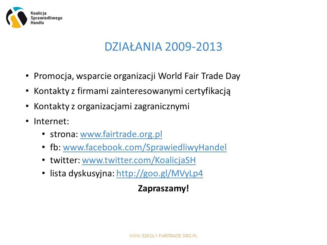 WWW.SZKOLY.FAIRTRADE.ORG.PL Promocja, wsparcie organizacji World Fair Trade Day Kontakty z firmami zainteresowanymi certyfikacją Kontakty z organizacjami zagranicznymi Internet: strona: www.fairtrade.org.plwww.fairtrade.org.pl fb: www.facebook.com/SprawiedliwyHandelwww.facebook.com/SprawiedliwyHandel twitter: www.twitter.com/KoalicjaSHwww.twitter.com/KoalicjaSH lista dyskusyjna: http://goo.gl/MVyLp4http://goo.gl/MVyLp4 Zapraszamy.