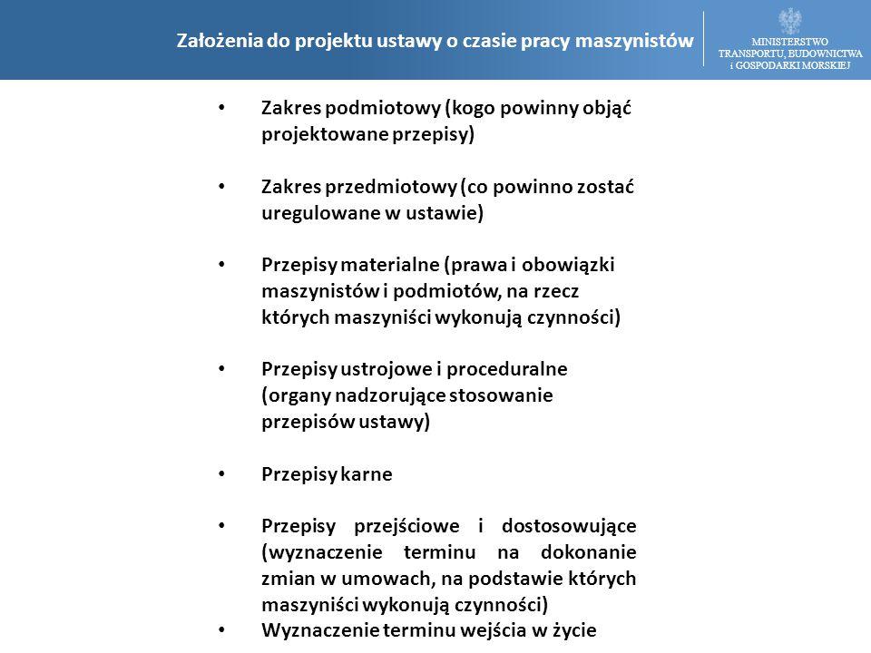 """MINISTERSTWO TRANSPORTU, BUDOWNICTWA i GOSPODARKI MORSKIEJ Zakres podmiotowy (kogo powinny objąć projektowane przepisy) Definicja maszynisty – (konieczność uwzględnienia różnorodnych form zatrudnienia, stanowisk i dokumentów poświadczających uprawnienie do prowadzenia pojazdów trakcyjnych, trwający okres przejściowy na wdrożenie licencji i świadectwa maszynisty, jak również konieczność uniknięcia """"obejścia prawa ze strony osób, które prowadzą pojazdy trakcyjne np."""