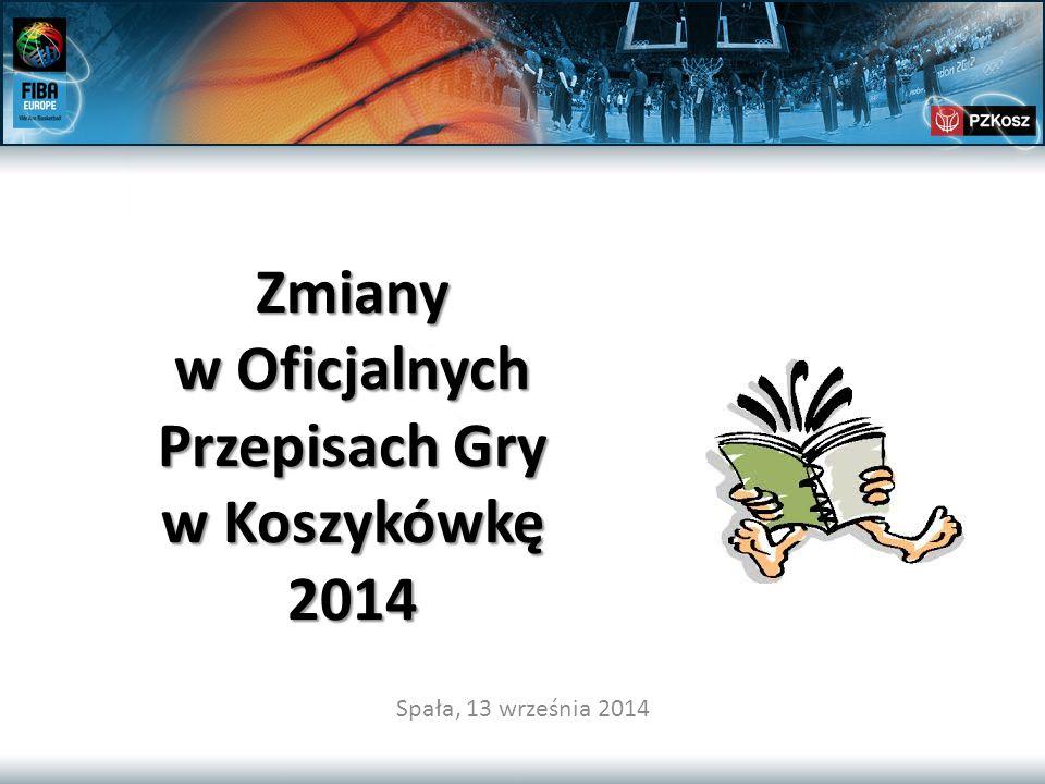 Zmiany w Oficjalnych Przepisach Gry w Koszykówkę 2014 Spała, 13 września 2014