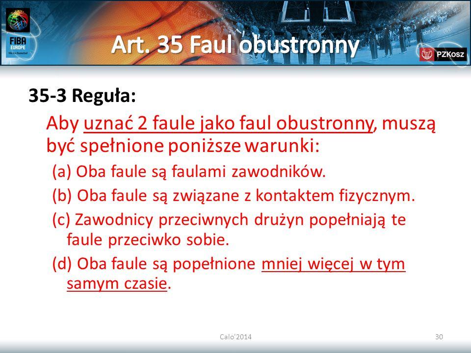 Calo'201430 35-3 Reguła: Aby uznać 2 faule jako faul obustronny, muszą być spełnione poniższe warunki: (a) Oba faule są faulami zawodników. (b) Oba fa