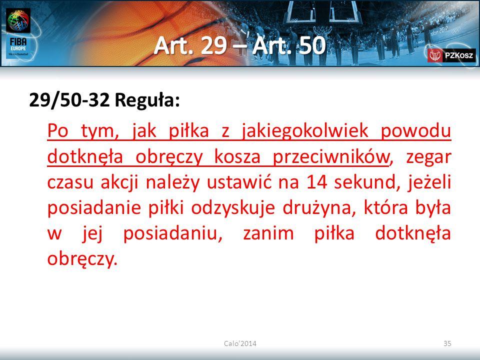Calo'201435 29/50-32 Reguła: Po tym, jak piłka z jakiegokolwiek powodu dotknęła obręczy kosza przeciwników, zegar czasu akcji należy ustawić na 14 sek
