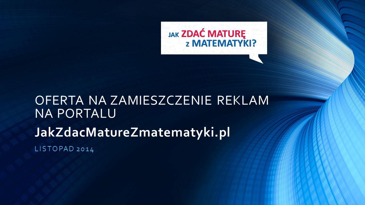 OFERTA NA ZAMIESZCZENIE REKLAM NA PORTALU JakZdacMatureZmatematyki.pl LISTOPAD 2014