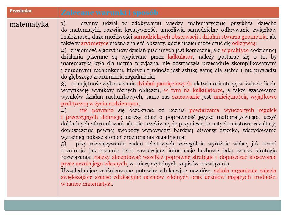 Przedmiot Zalecane warunki i sposób matematyka 1) czynny udział w zdobywaniu wiedzy matematycznej przybliża dziecko do matematyki, rozwija kreatywność