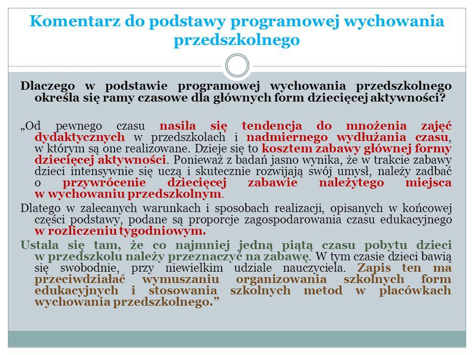 Komentarz do podstawy programowej wychowania przedszkolnego Dlaczego w podstawie programowej wychowania przedszkolnego określa się ramy czasowe dla gł
