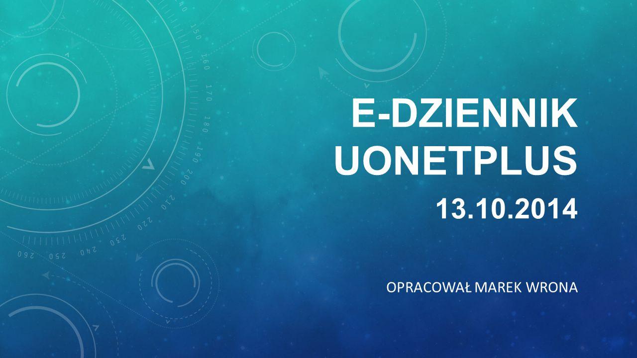 E-DZIENNIK UONETPLUS 13.10.2014 OPRACOWAŁ MAREK WRONA