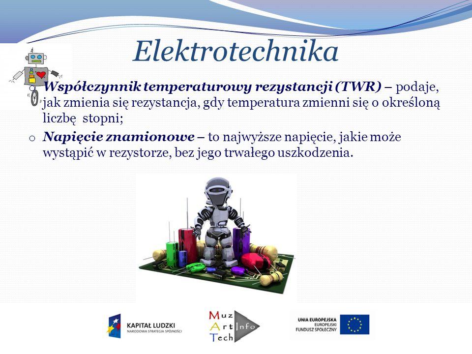 Elektrotechnika o Współczynnik temperaturowy rezystancji (TWR) – podaje, jak zmienia się rezystancja, gdy temperatura zmienni się o określoną liczbę s