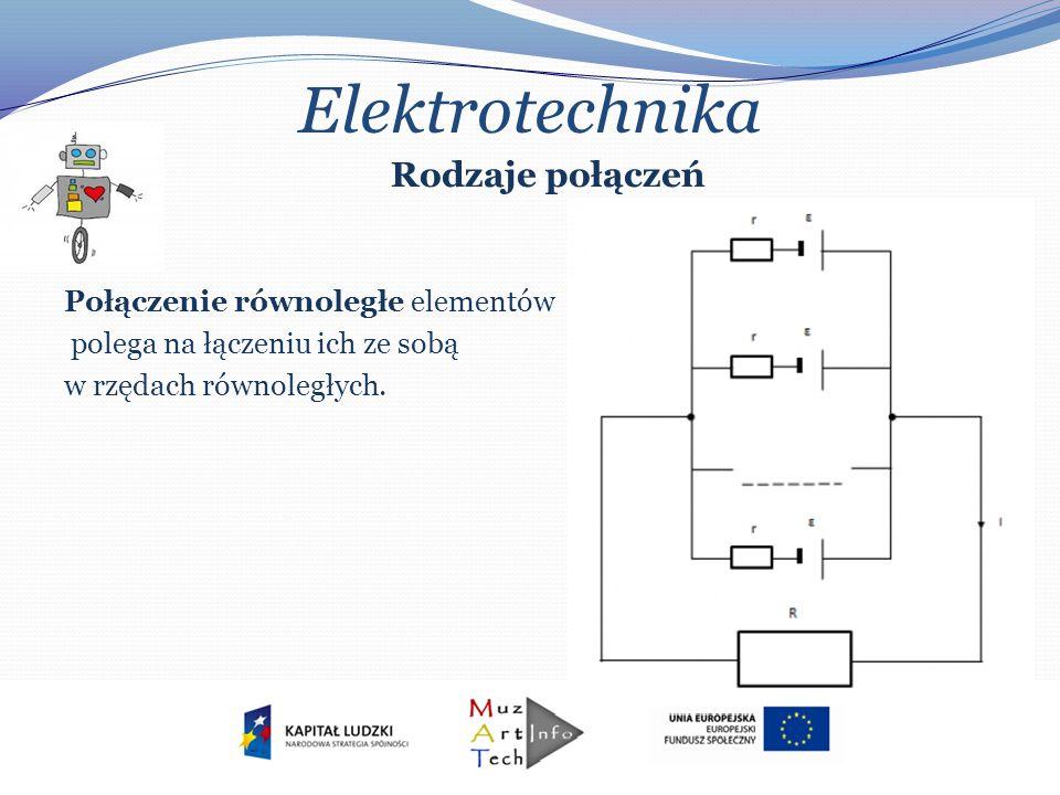 Elektrotechnika Rodzaje połączeń Połączenie równoległe elementów polega na łączeniu ich ze sobą w rzędach równoległych.